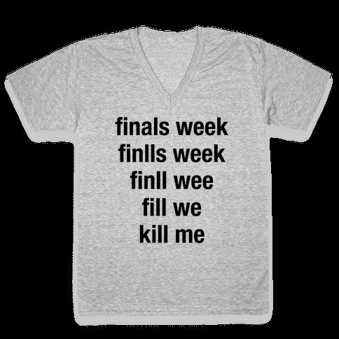 Finals Week Kill Me V-Neck Tee Shirt