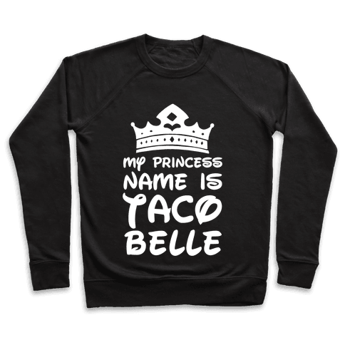 My Princess Name Is Taco Belle Pullover