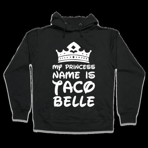 My Princess Name Is Taco Belle Hooded Sweatshirt