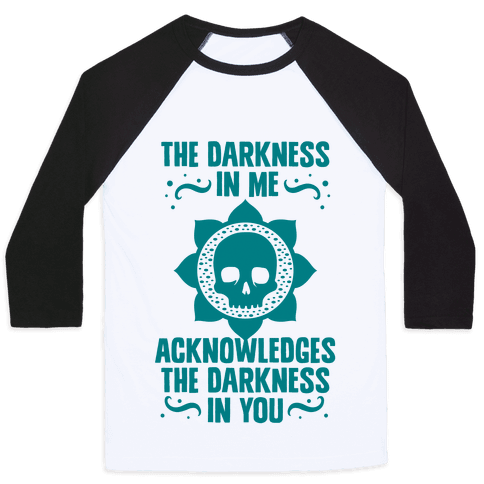 The Darkness In Me Acknowledges The Darkness in You Baseball Tee