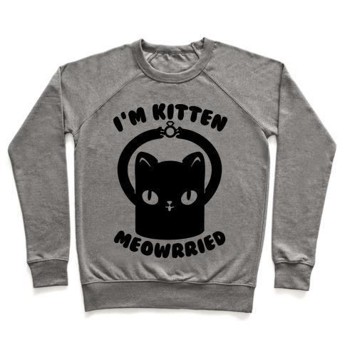 I'm Kitten Meowrried Pullover