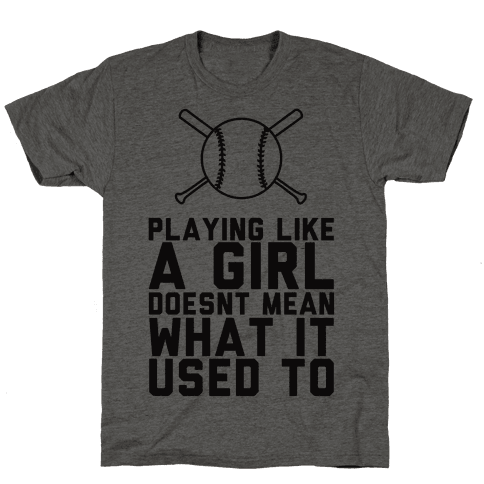 Playing Like A Girl Doesn't Mean What It Used To Mens T-Shirt