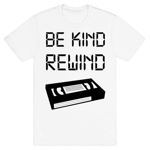 Be Kind Rewind Mens T-Shirt