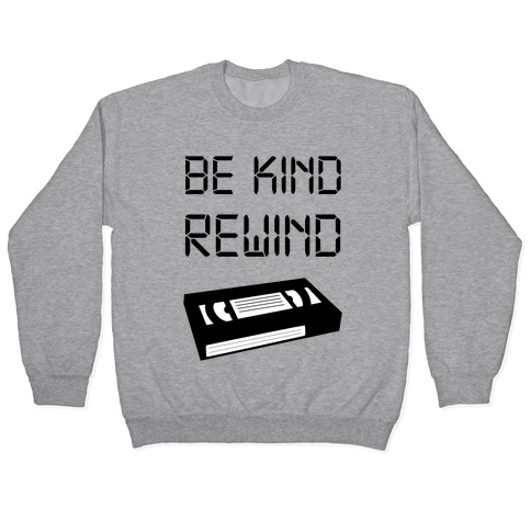 Be Kind Rewind Pullover
