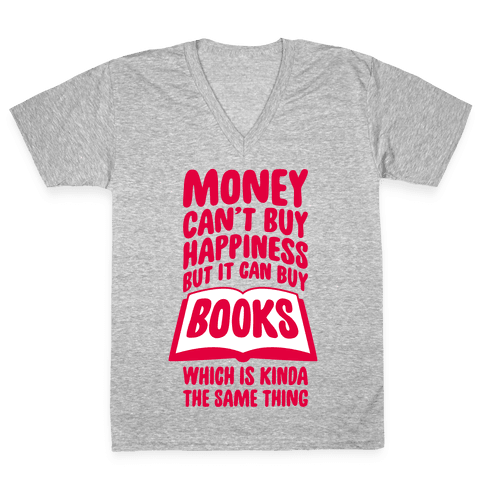 Money Can't Buy Happiness (But It Can Buy Books) V-Neck Tee Shirt