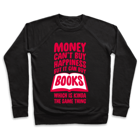 Money Can't Buy Happiness (But It Can Buy Books) Pullover
