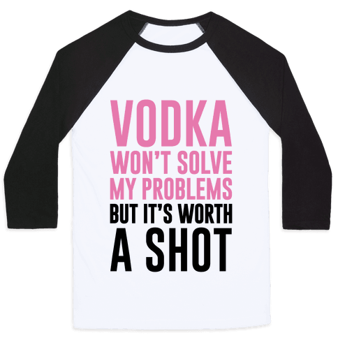 Vodka Is Worth A Shot Baseball Tee
