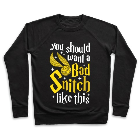 You Should Want A Bad Snitch Like This Pullover
