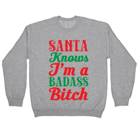 Santa Knows I'm A Badass Bitch Pullover