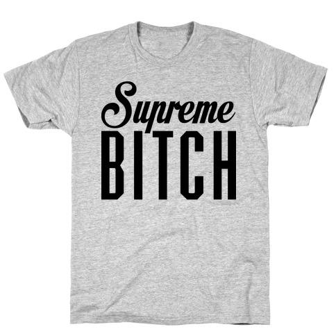 Supreme Bitch T-Shirt