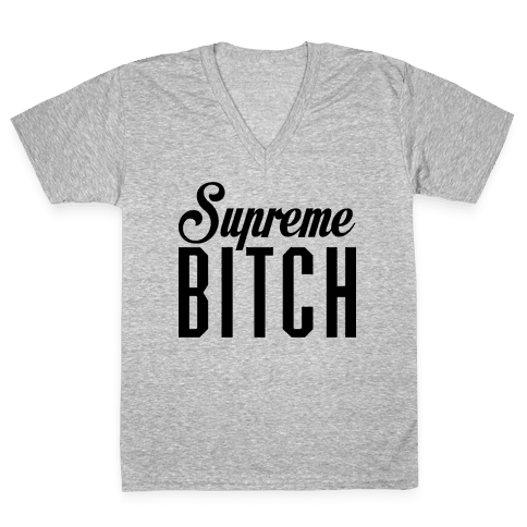 Supreme Bitch V-Neck Tee Shirt