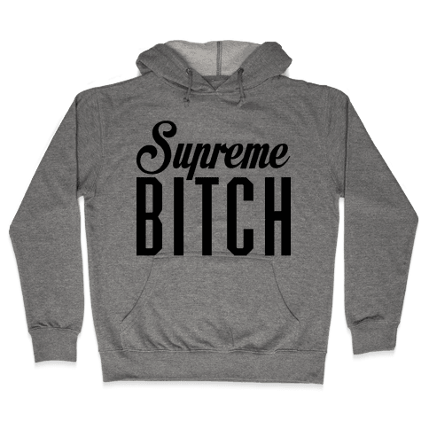 Supreme Bitch Hooded Sweatshirt