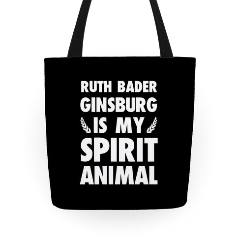 Ruth Bader Ginsburg is My Spirit Animal Tote