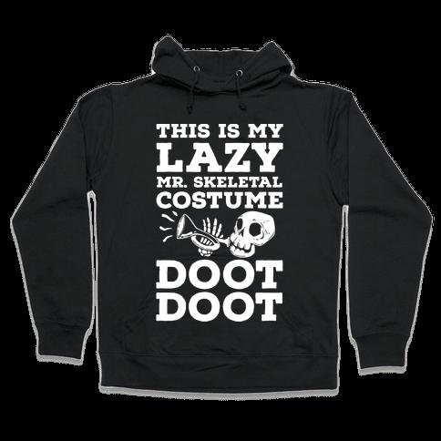 This is My Lazy Mr. Skeletal Costume DOOT DOOT Hooded Sweatshirt