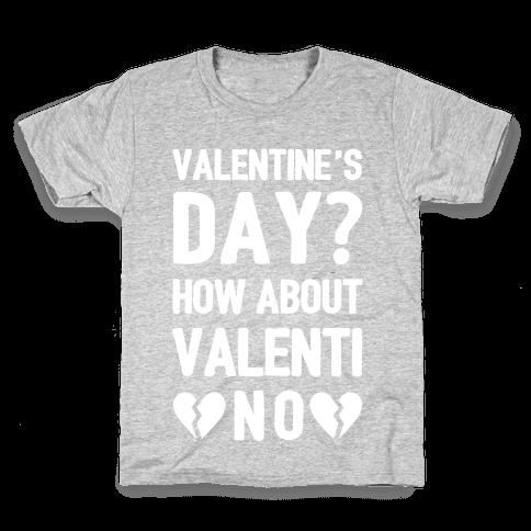 Valentine's Day? How About Valenti-NO Kids T-Shirt