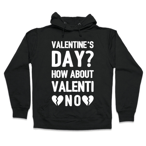 Valentine's Day? How About Valenti-NO Hooded Sweatshirt