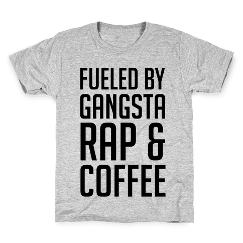 Fueled By Gangsta Rap & Coffee Kids T-Shirt
