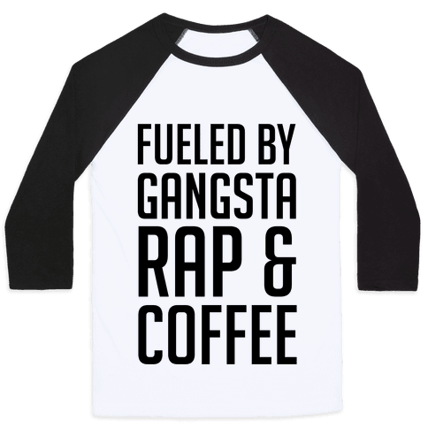 Fueled By Gangsta Rap & Coffee Baseball Tee