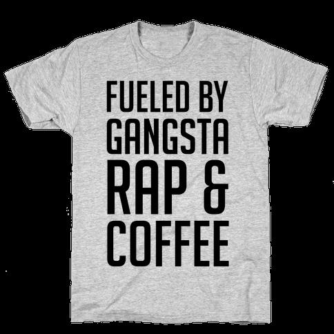 Fueled By Gangsta Rap & Coffee Mens T-Shirt