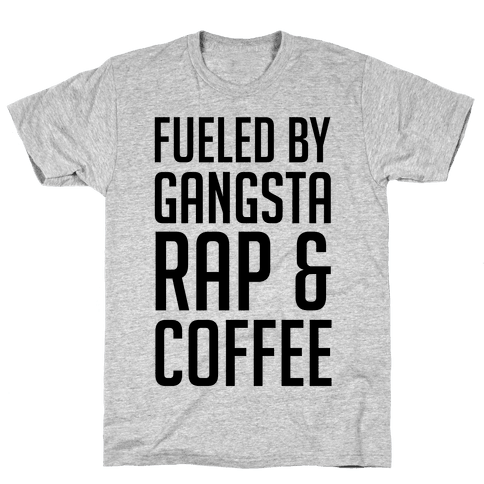 Fueled By Gangsta Rap & Coffee Mens T-Shirt