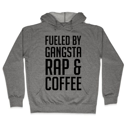Fueled By Gangsta Rap & Coffee Hooded Sweatshirt