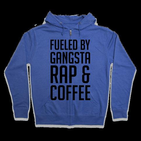 Fueled By Gangsta Rap & Coffee Zip Hoodie