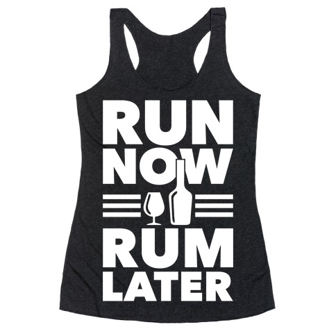 Run Now Rum Later Racerback Tank Top