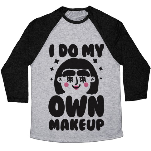 I Do My Own Makeup Baseball Tee