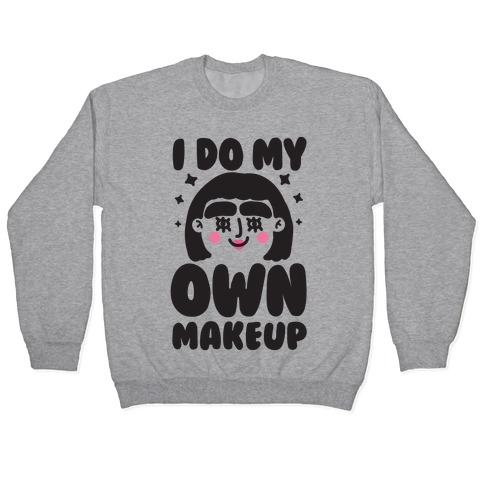 I Do My Own Makeup Pullover