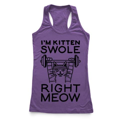 I'm Kitten Swole Right Meow Racerback Tank Top