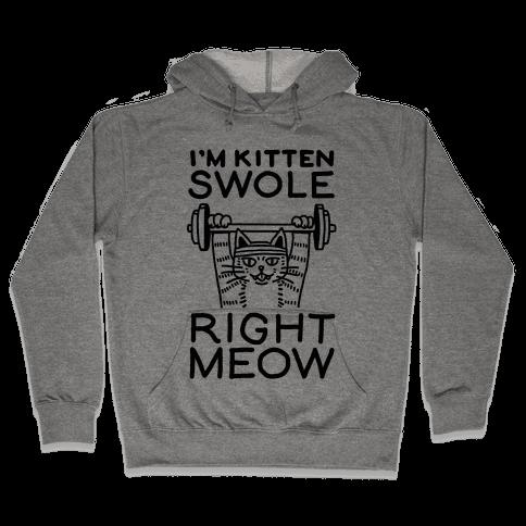I'm Kitten Swole Right Meow Hooded Sweatshirt