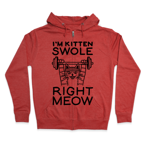 I'm Kitten Swole Right Meow Zip Hoodie
