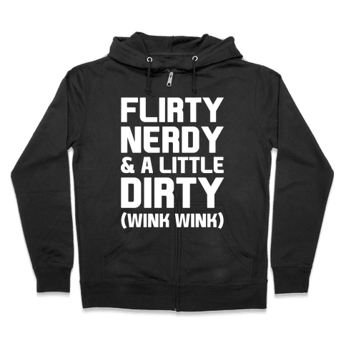 Flirty Nerdy and a Little Dirty Zip Hoodie