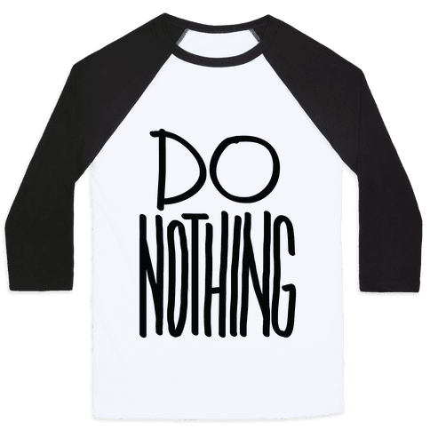 Do Nothing Baseball Tee