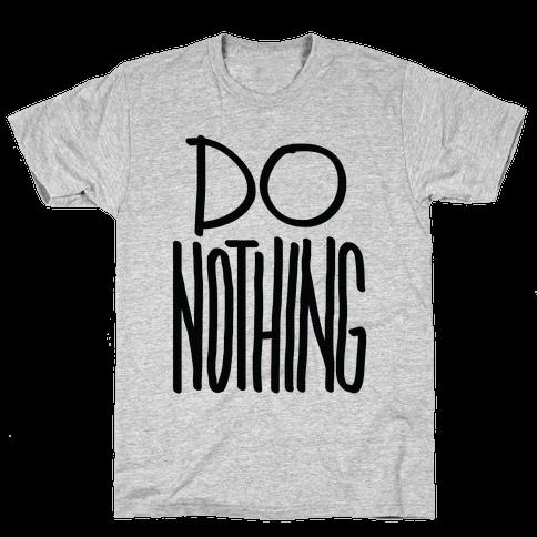 Do Nothing Mens T-Shirt