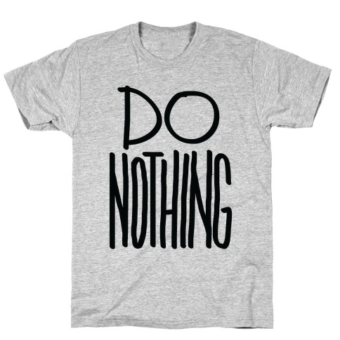 Do Nothing Mens T-Shirt
