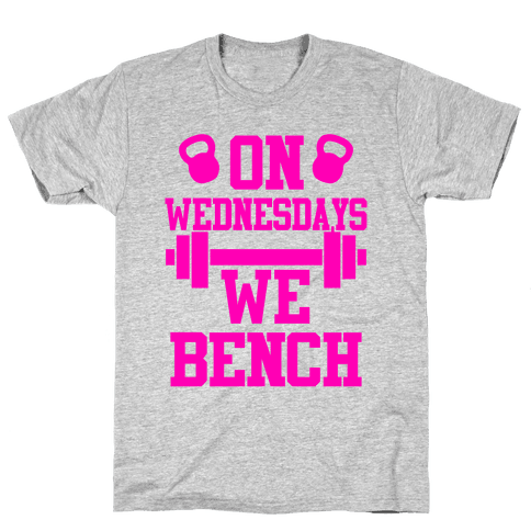 On Wednesdays We Bench Mens T-Shirt