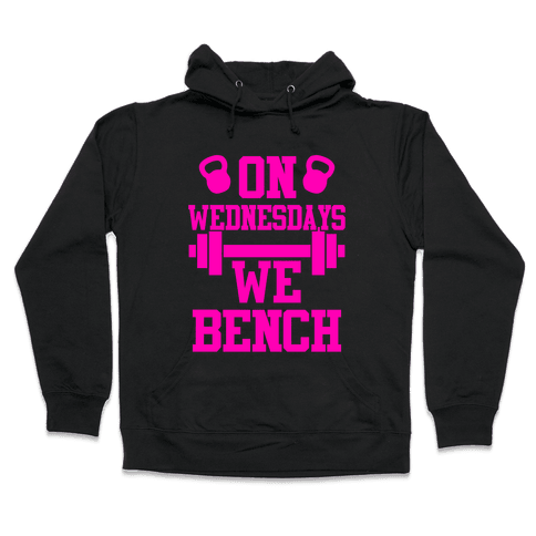 On Wednesdays We Bench Hooded Sweatshirt