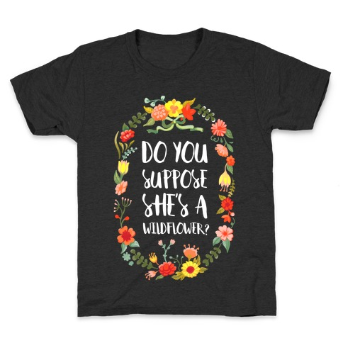 Do You Suppose She's A Wildflower Kids T-Shirt