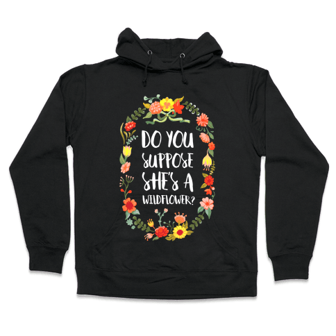 Do You Suppose She's A Wildflower Hooded Sweatshirt
