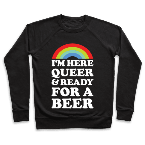 I'm Here Queer And Ready For A Beer Pullover