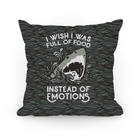 I Wish I Was Full of Food Instead of Emotions Pillow