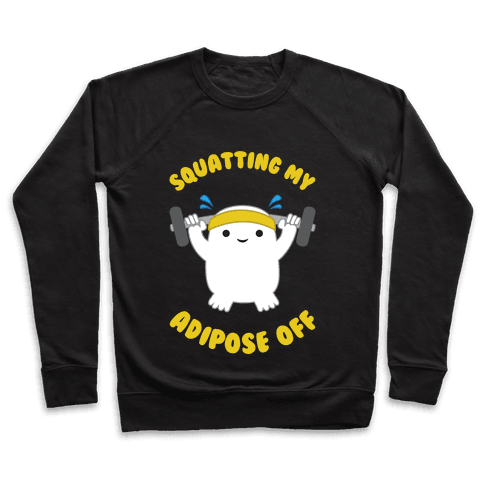 Squatting My Adipose Off Pullover