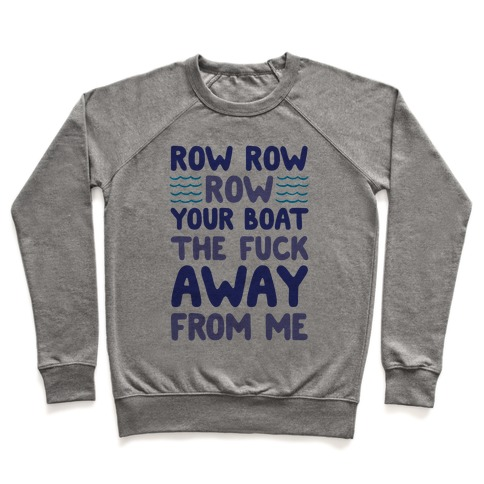 Row Row Row Your Boat The F*** Away From Me Pullover