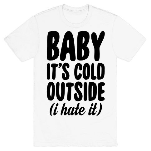 Baby It's Cold Outside (I Hate It) Mens T-Shirt