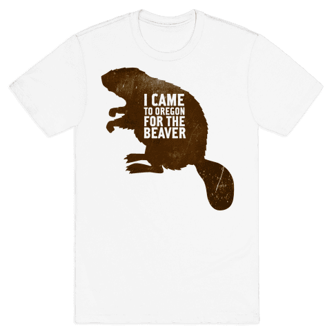 I Came to Oregon for the Beaver Mens T-Shirt