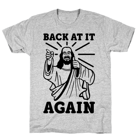 Jesus Back At It Again Mens T-Shirt