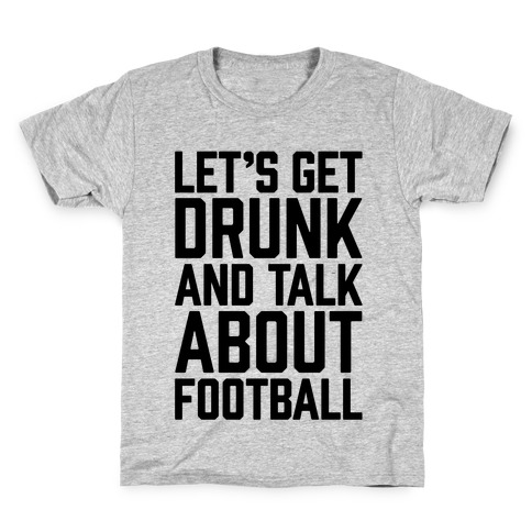 Let's Get Drunk and Talk About Football Kids T-Shirt