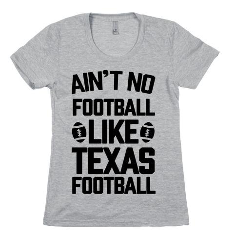 Ain't No Football Like Texas Football Womens T-Shirt