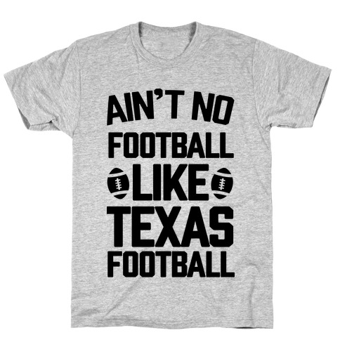 Ain't No Football Like Texas Football T-Shirt